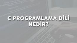 C Programlama Dili Nedir