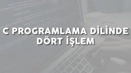 C Programlama Dilinde Dört İşlem Örnekleri